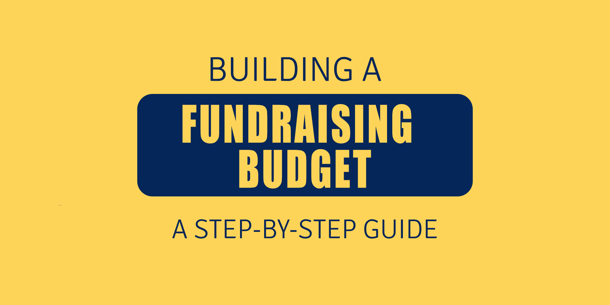 A Step-by-Step Guide to Building a Fundraising Budget