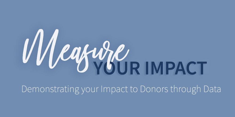 Measure your Impact: Demonstrating your Impact through Data