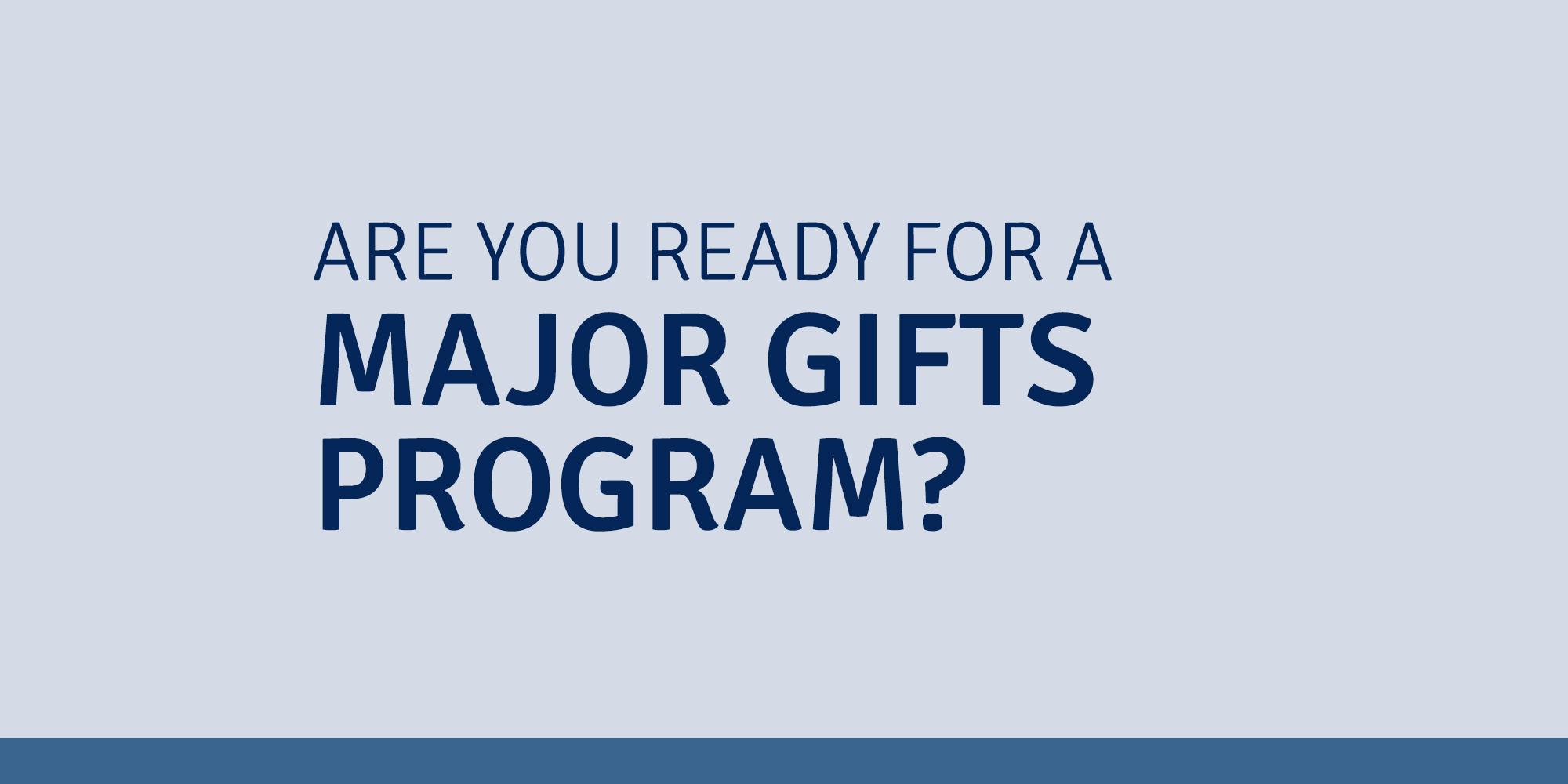 Development Dilemma: When to Start a Major Gifts Program