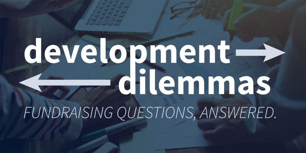 Development Dilemma: Goals for a New Director of Development